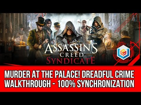 Assassin's Creed Syndicate Murder At The Palace! Dreadful Crime Walkthrough - 100% Synchronization