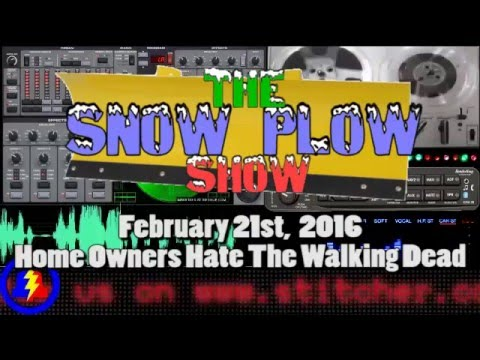 Snow Plow Show - February 21st, 2016 - Home Owners Hate The Walking Dead