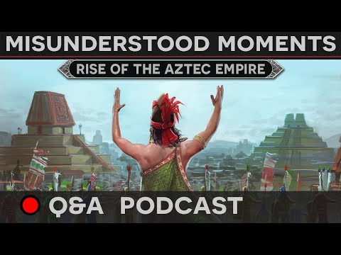 [Q&A Podcast] Misunderstood Moments In History - Rise Of The Aztecs