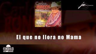 El que no Llora no Mama - Carlos Rondon - FD