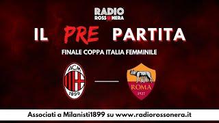 Milan - Roma Finale di Coppa Italia Femminile - il Pre