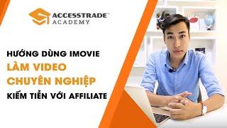 Hướng dẫn dựng video làm Affiliate bằng phần mềm iMovie trên điện thoại | ACCESSTRADE Academy