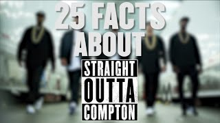 25 Facts About Straight Outta Compton
