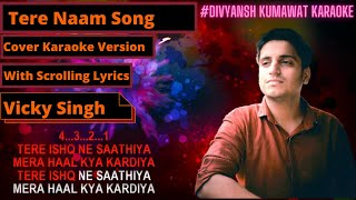 Tere Naam Unplugged Karaoke With Lyrics Vicky Singh Exclusive Karaoke