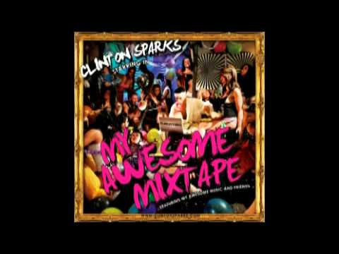 Clinton Sparks - My Awesome Mixtape ((Long Version Mix)) 2011