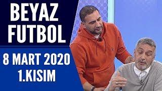 Beyaz Futbol 8 Mart 2020 Kısım 1/3 -Beyaz TV