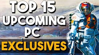 Top 15 Upcoming PC EXCLUSIVES in 2016/2017 and Beyond