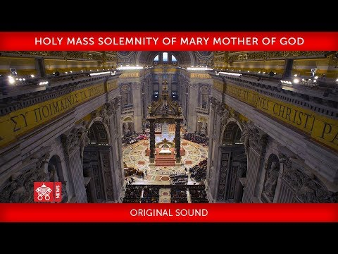 Pope Francis Holy Mass for the Solemnity of Mary Mother of God 2019-01-01