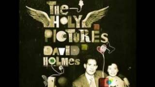 Watch David Holmes Holy Pictures video