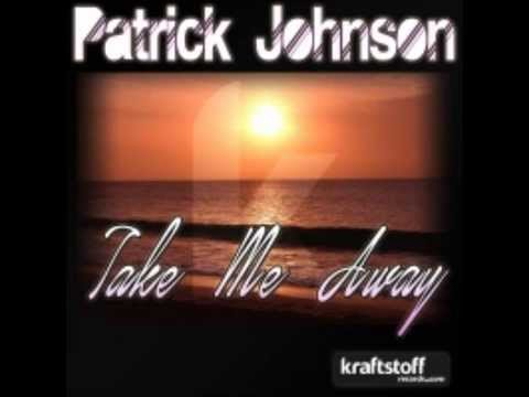 Patrick Johnson - Take Me Away (Original Mix)