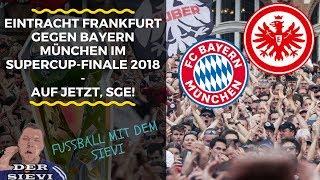 Eintracht Frankfurt gegen Bayern München im Supercup-Finale 2018 - AUF JETZT, SGE!