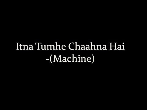 (LYRiCS)ITNA TUMHE– Machine   Yaseer Desai   Shashaa Tirupati