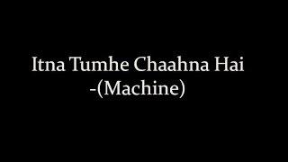 (LYRiCS)ITNA TUMHE– Machine | Yaseer Desai | Shashaa Tirupati