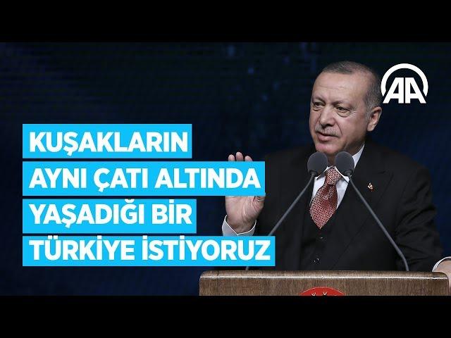 Cumhurbaşkanı Erdoğan: Kuşakların aynı çatı altında yaşadığı bir Türkiye istiyoruz
