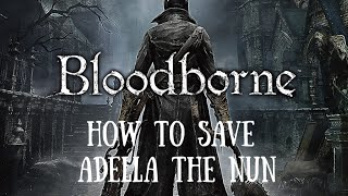 Bloodborne - How to save Adella the Nun