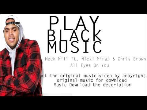 Meek Mill Ft. Nicki Minaj & Chris Brown - All Eyes On You