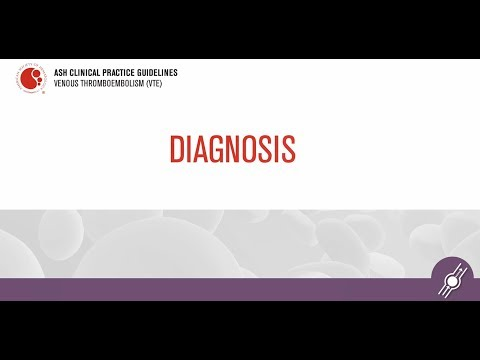 Diagnosing VTE | ASH Clinical Practice Guidelines On Venous Thromboembolism