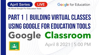 April Series   Building Virtual Classes Using Google Classroom