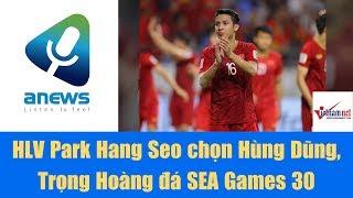 HLV Park Hang Seo chọn Hùng Dũng, Trọng Hoàng đá SEA Games 30