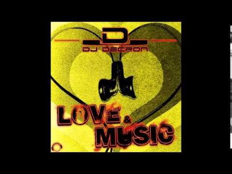 DJ Decron - Love & Music (Danny Fervent Remix)