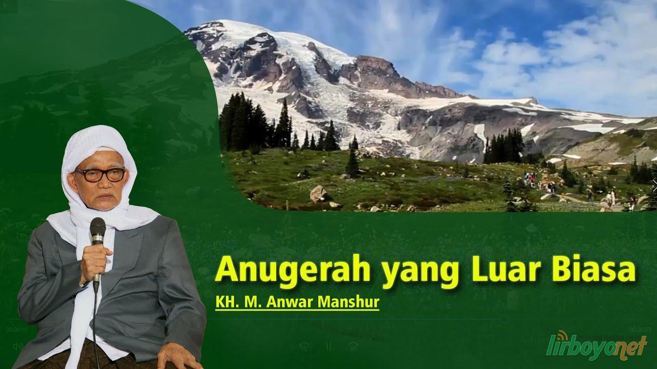 Anugerah yang Luar Biasa itu adalah ....... |  Nasihat KH M Anwar Manshur