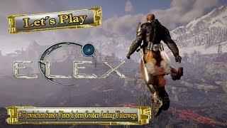 Let´s Play Elex #37 zwischen Sandy Pines & dem Großen Aufzug Unterwegs [Ger] [HD]