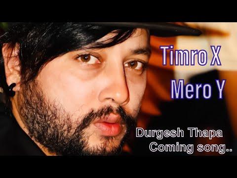 Durgesh Thapa Coming Song Timro X Mero Y
