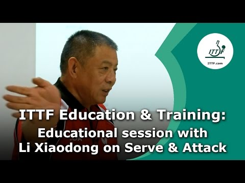 Educational Session with Li Xiadong about  Serve & Attack