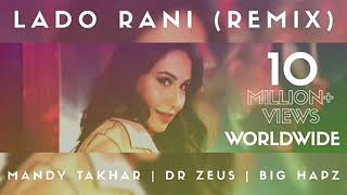 LADO RANI (REMIX) - Mandy Takhar | Dr Zeus | Big Hapz - Latest Punjabi Song 2018 - Latest Song 2018