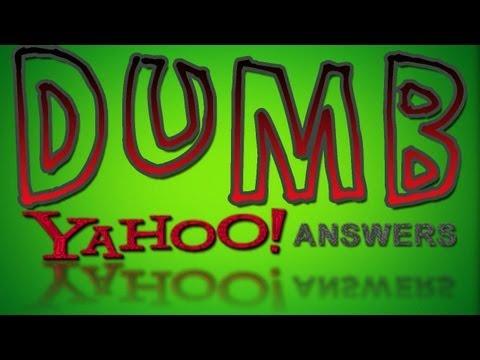 Dumb Yahoo Answers