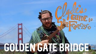 Clyde's Guide to the Golden Gate Bridge