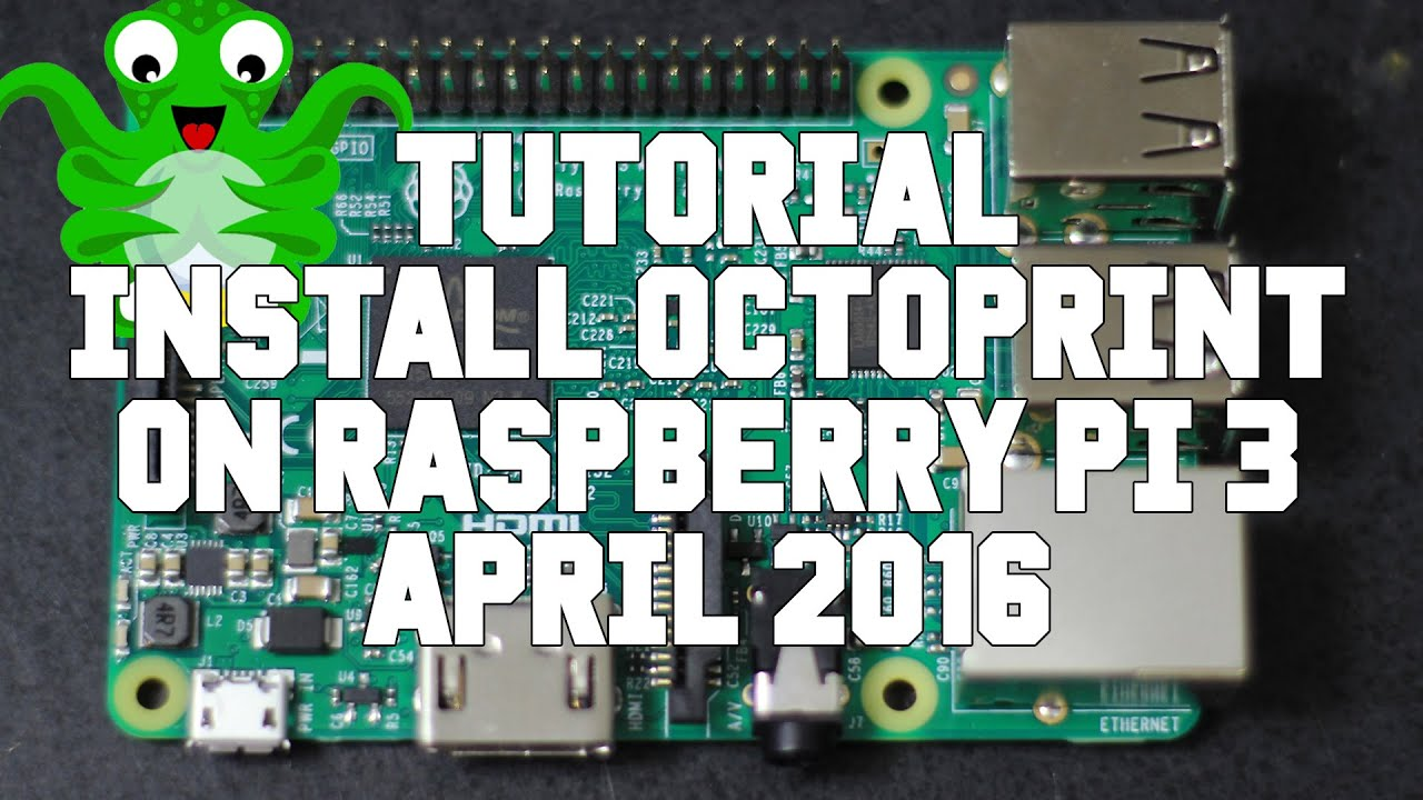 Tutorial: How To Easily Install Octoprint To Your Raspberry Pi 3! (April  2016)