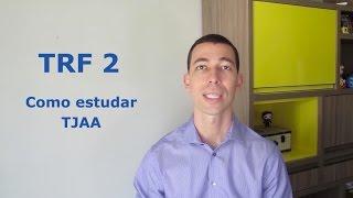 Como se preparar para o concurso TRF 2 TJAA? Quais matérias prioriz...