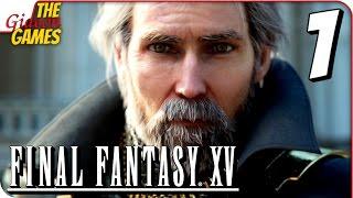 FINAL FANTASY XV 15 ➤ Прохождение #1 ➤ НИЩИЙ ПРИНЦ