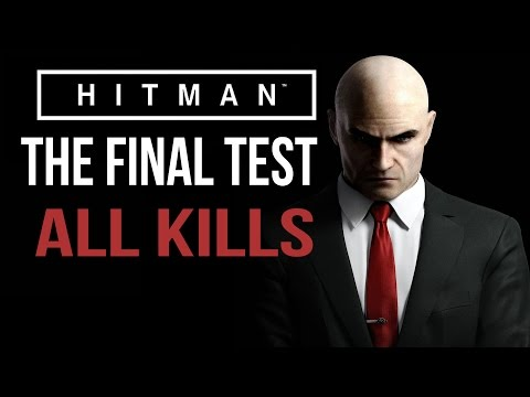 HITMAN 2016 - The Final Test - All Ways To Assassinate Kill Compilation
