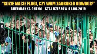 """""""Gdzie macie flagi, czy wam zabrakło odwagi?"""": Chełmianka Chełm - Stal Rzeszów 01.06.2019"""