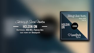Juloboy feat. Sarah Newton - Holdin On (AN:RO Remix) LoveStyle Records