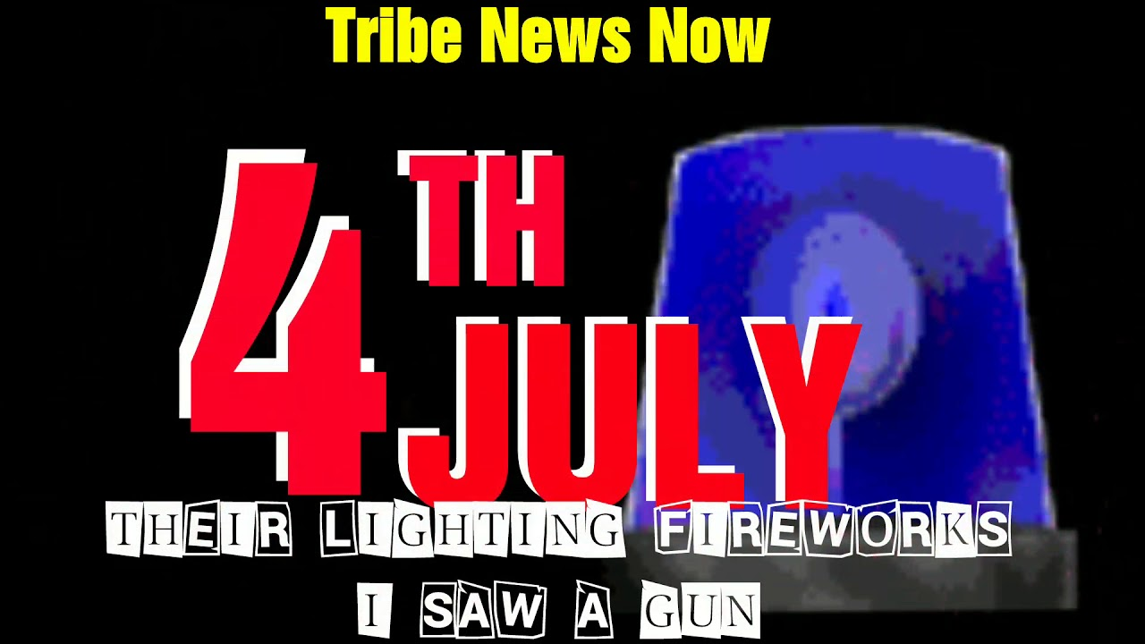 Their Lighting Fireworks I Saw A Gun: Tribe News Now