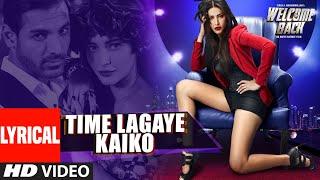 Time Lagaya Kaiko Lyrical | Welcome Back | John Abraham | Anmoll Mallik | T-Series