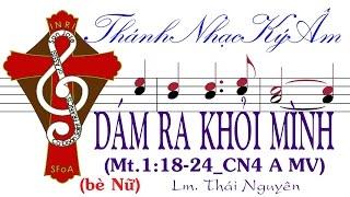 DÁM RA KHỎI MÌNH Lm. Thái Nguyên CN4MV (bè Nữ) Thánh Nhạc Ký Âm  TnkaDRKMtnF