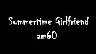 Am60 - Summertime Girlfriend