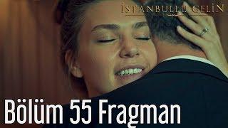 İstanbullu Gelin 55. Bölüm Fragman