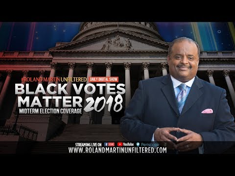 11.6.18 #RolandMartinUnfiltered: Black Votes Matter 2018 Election Night Coverage