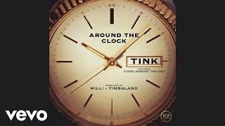 Tink - Around the Clock (Audio) ft. Charlamagne Tha God