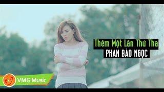 Thêm Một Lần Thứ Tha | PHAN BẢO NGỌC | MUSIC VIDEO OFFICIAL