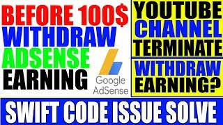 How to Withdraw less then 100$ from Google Adsense account.Swift Code Solution I Channel Termination