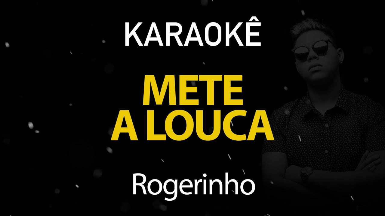 Mete a Louca - Rogerinho (Karaokê Version)