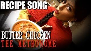 BUTTER CHICKEN  RECIPE SONG  Indian Recipe  Sawan Dutta  The Metronome