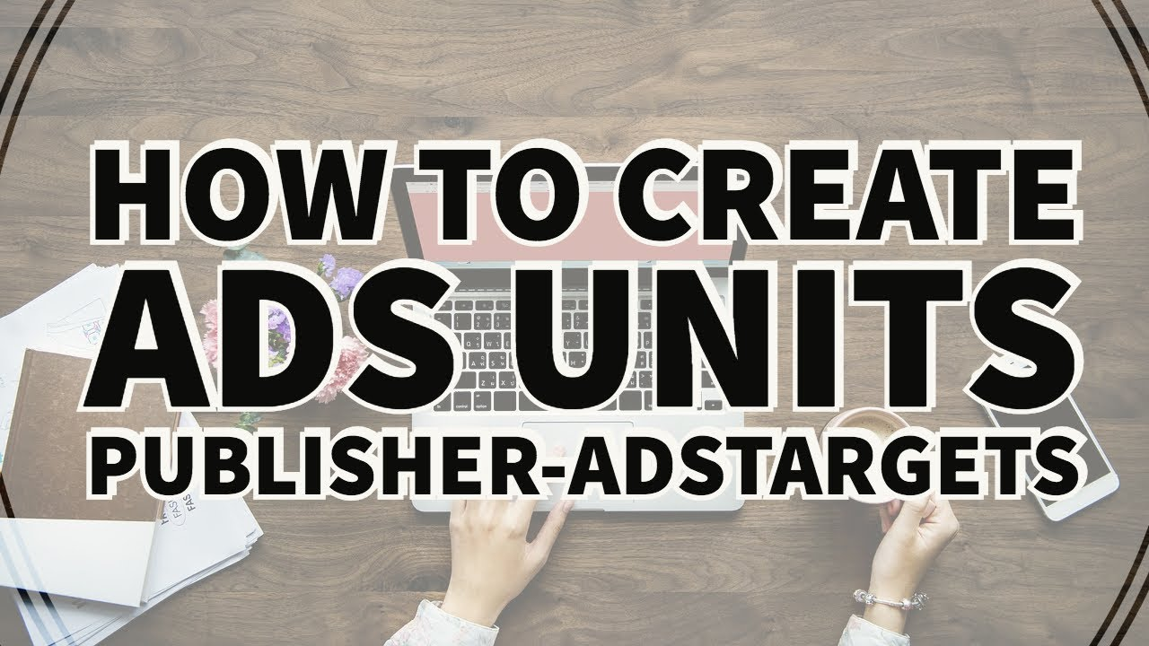 How To Create Ad Unit And Ad The Code In Your Blog Adstargets