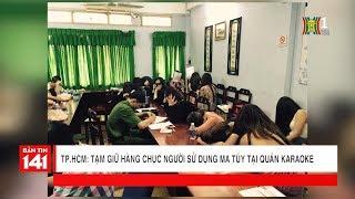 Tạm giữ hàng chục người sử dụng ma túy tại quán Karaoke TP HCM | Tin nóng | Tin tức 141